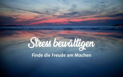 Stress bewältigen – Freude finden am Machen.