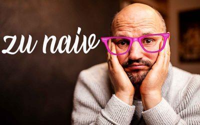 Ich bin zu naiv – Naivität als Problem